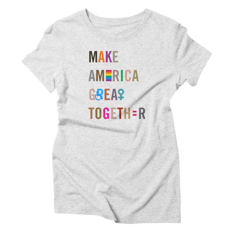 Women's 'Make America Great Together' Shirt (light) Women's T-Shirt by things made good