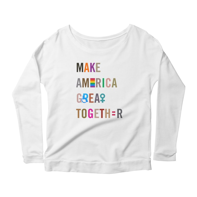 Women's 'Make America Great Together' Shirt (light) Women's Longsleeve Scoopneck  by things made good