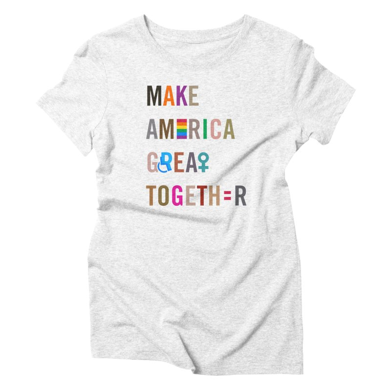 Women's 'Make America Great Together' Shirt (light) Women's Triblend T-shirt by things made good