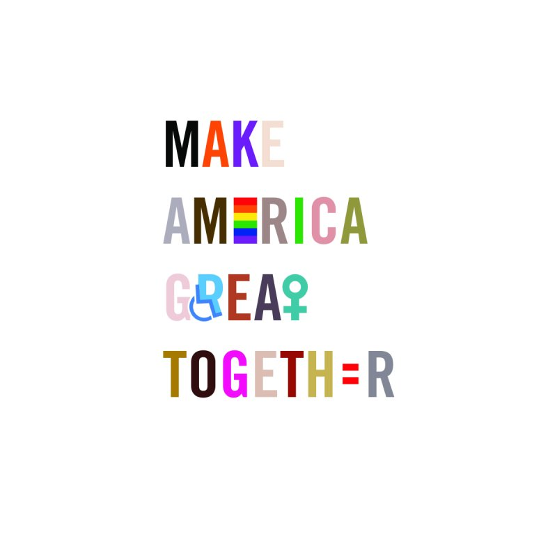 'Make America Great Together'  Print by things made good