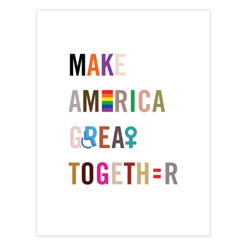 'Make America Great Together'  Print Home Fine Art Print by things made good