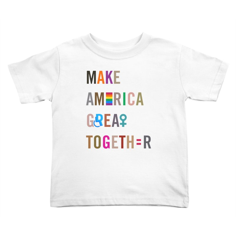 Kid's 'Make America Great Together' Shirt (light) Kids Toddler T-Shirt by things made good