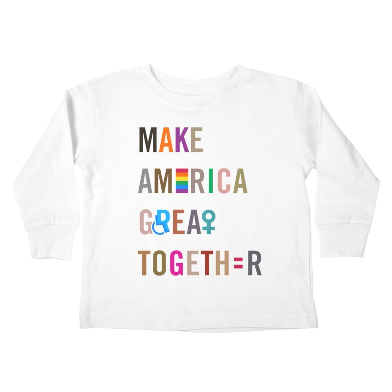 Kid's 'Make America Great Together' Shirt (light) Kids Toddler Longsleeve T-Shirt by things made good