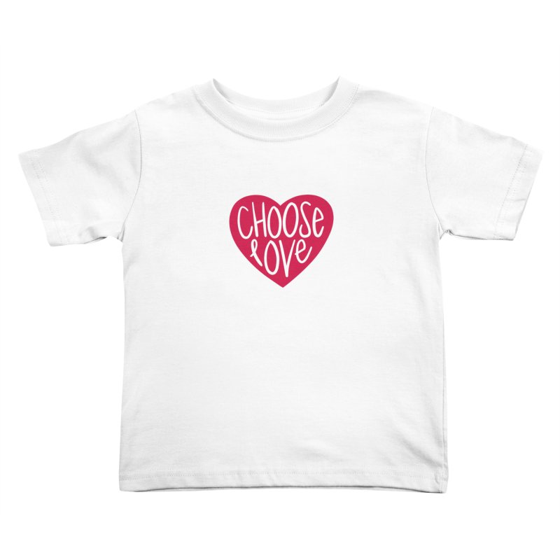 Choose Love Kids Toddler T-Shirt by things made good