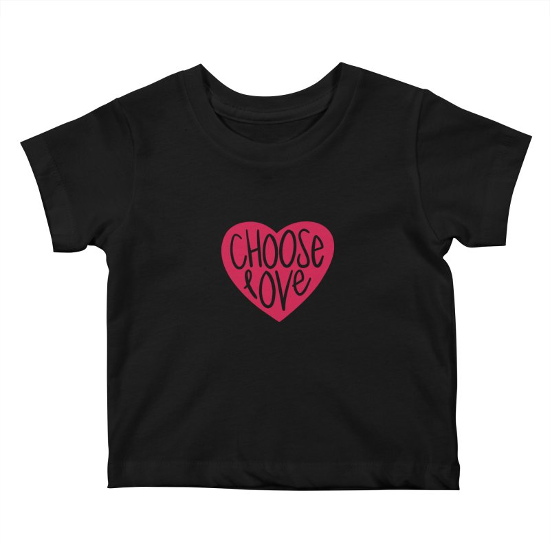 Choose Love Kids Baby T-Shirt by things made good