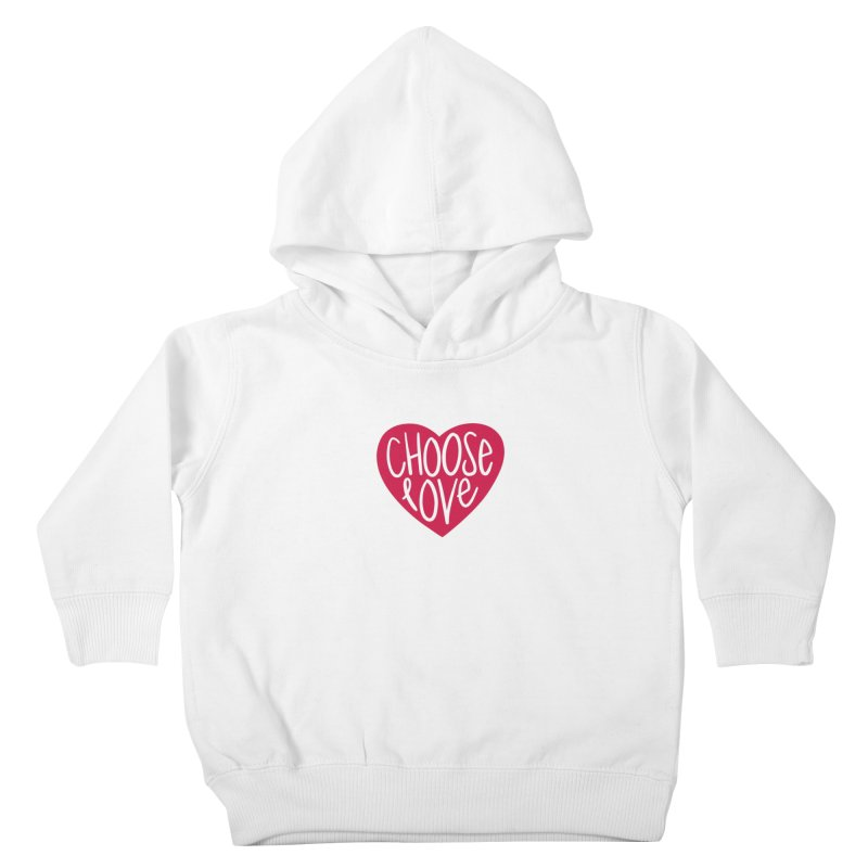 Choose Love in Kids Toddler Pullover Hoody White by things made good