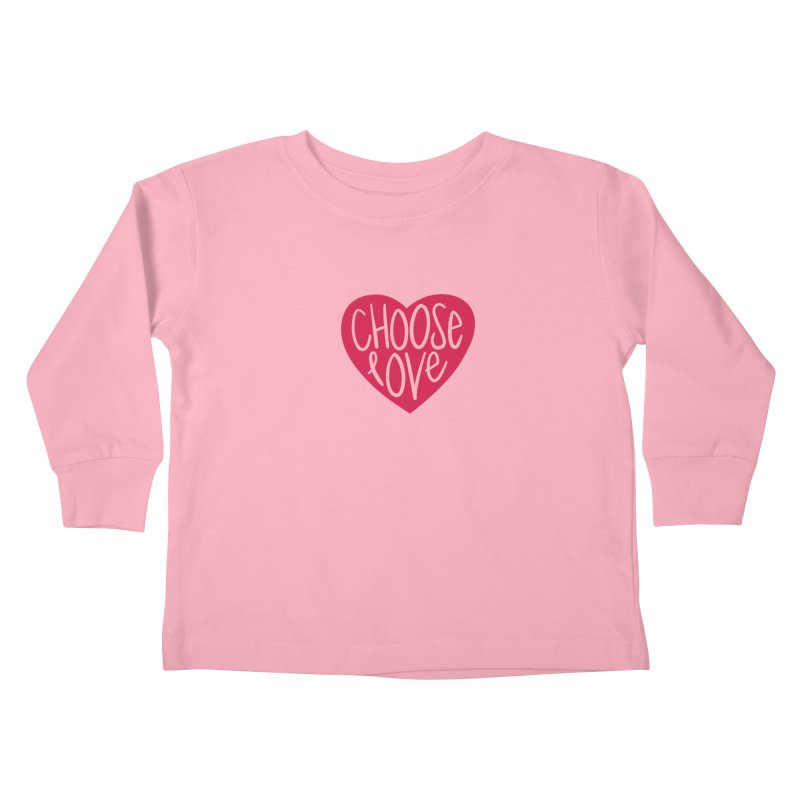Choose Love Kids Toddler Longsleeve T-Shirt by things made good