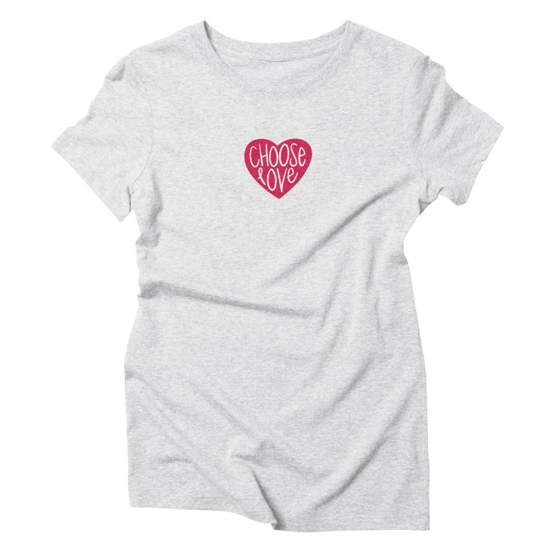 Choose Love Women's Triblend T-Shirt by things made good