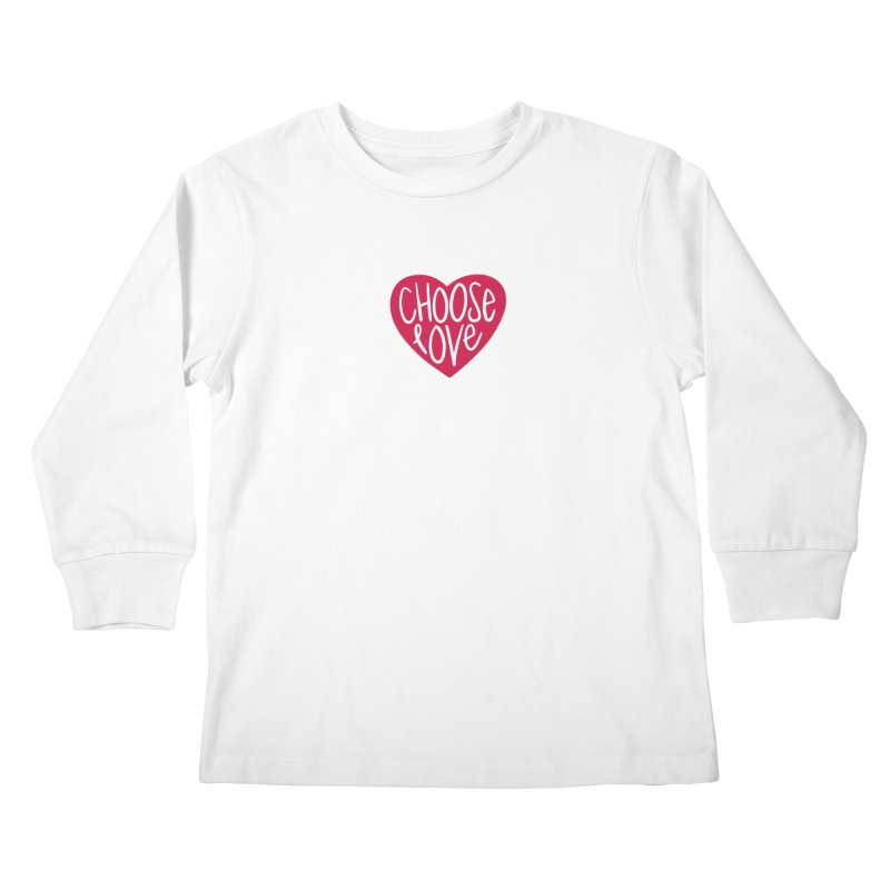 Choose Love Kids Longsleeve T-Shirt by things made good
