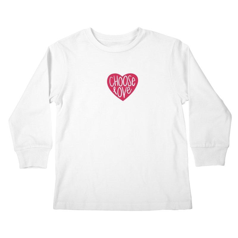 Choose Love Kids Longsleeve T-Shirt by things made good