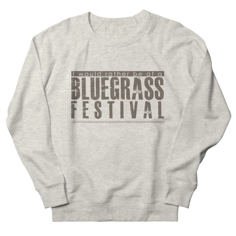 Bluegrass Festival Women's French Terry Sweatshirt by thinkinsidethebox's Artist Shop