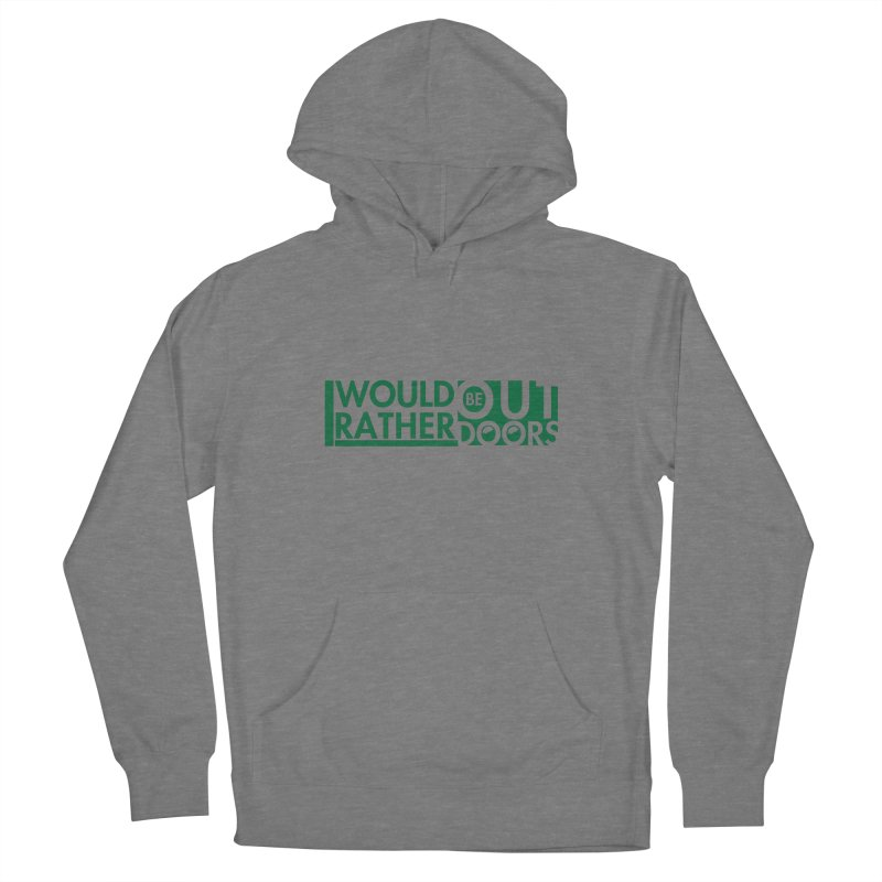 I Would Rather be Outdoors Women's Pullover Hoody by thinkinsidethebox's Artist Shop