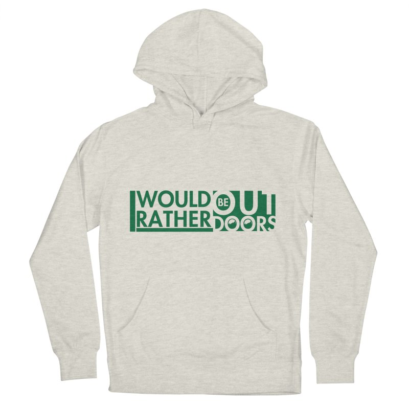 I Would Rather be Outdoors Men's French Terry Pullover Hoody by thinkinsidethebox's Artist Shop