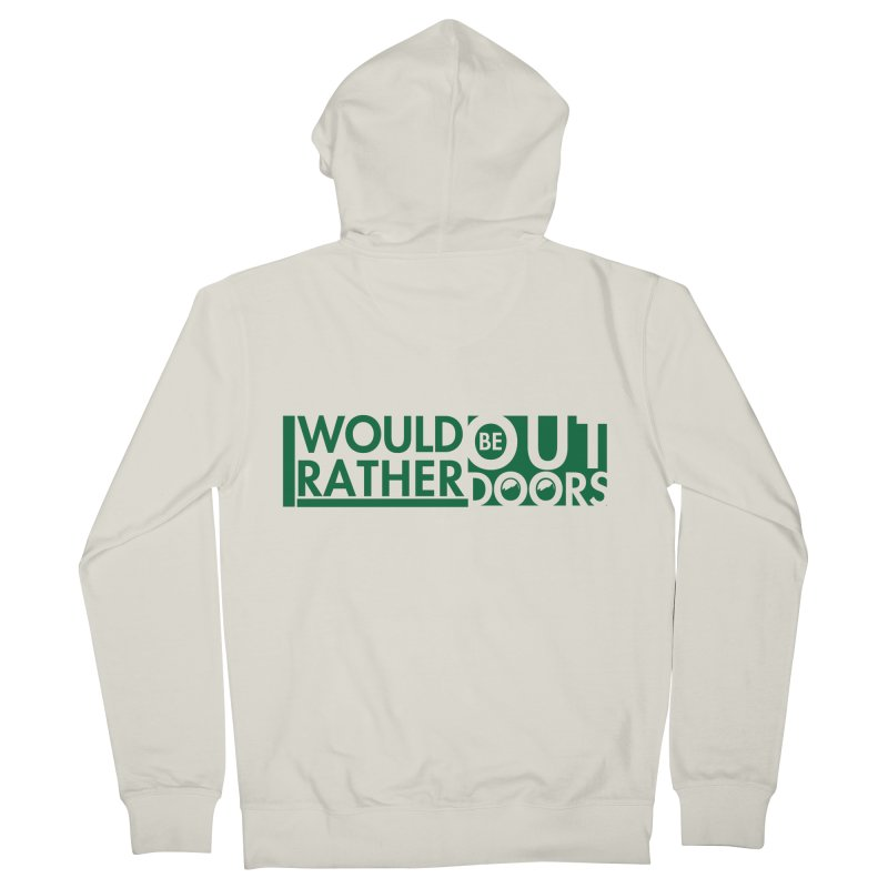 I Would Rather be Outdoors Women's French Terry Zip-Up Hoody by thinkinsidethebox's Artist Shop