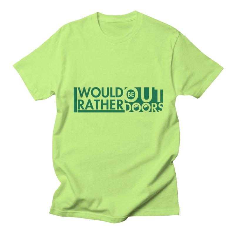 I Would Rather be Outdoors Men's Regular T-Shirt by thinkinsidethebox's Artist Shop