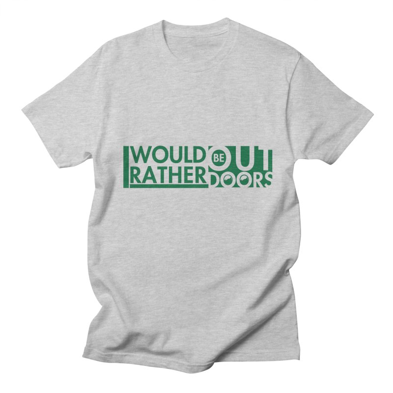 I Would Rather be Outdoors Men's Regular T-Shirt by thinkinsidethebox's Artist Shop