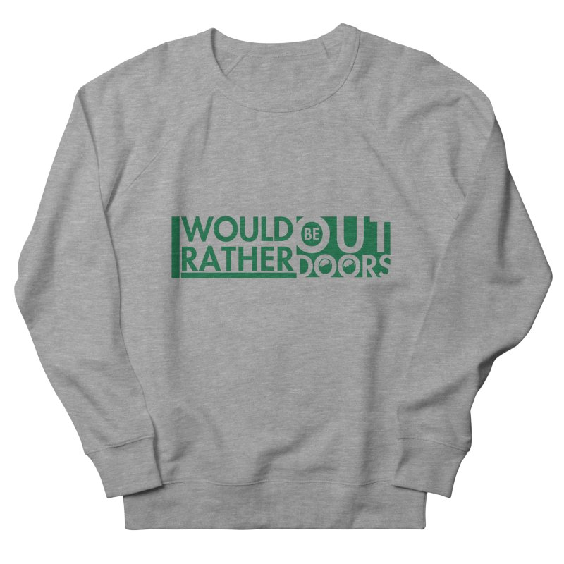 I Would Rather be Outdoors Men's French Terry Sweatshirt by thinkinsidethebox's Artist Shop