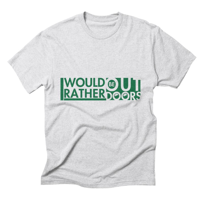 I Would Rather be Outdoors Men's Triblend T-Shirt by thinkinsidethebox's Artist Shop