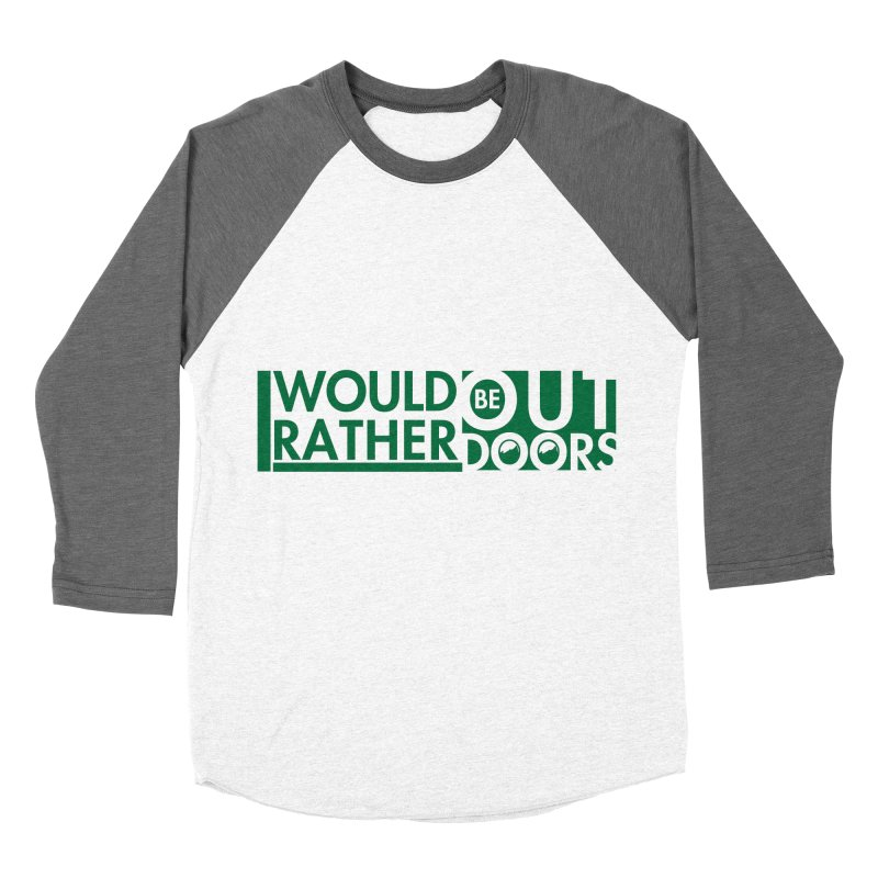 I Would Rather be Outdoors Women's Baseball Triblend Longsleeve T-Shirt by thinkinsidethebox's Artist Shop
