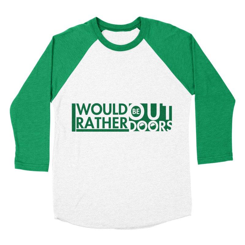 I Would Rather be Outdoors Men's Baseball Triblend Longsleeve T-Shirt by thinkinsidethebox's Artist Shop