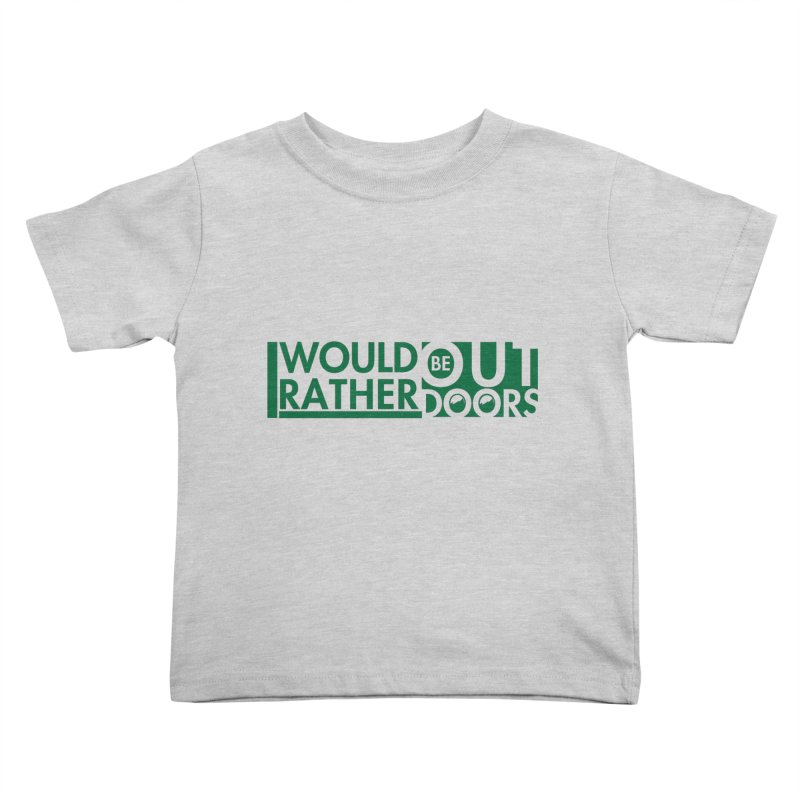 I Would Rather be Outdoors Kids Toddler T-Shirt by thinkinsidethebox's Artist Shop