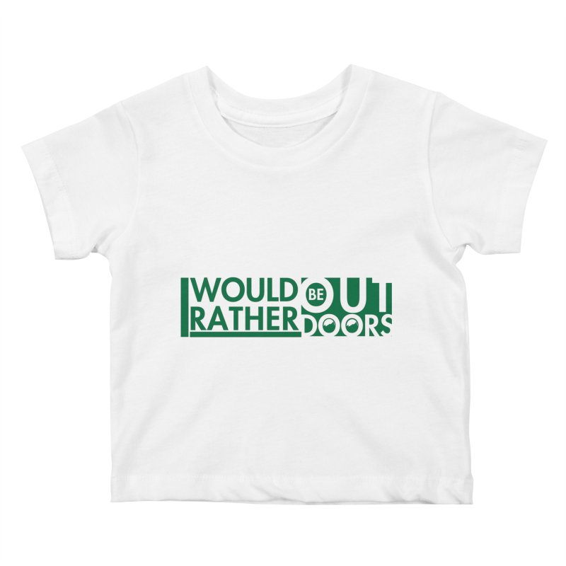 I Would Rather be Outdoors Kids Baby T-Shirt by thinkinsidethebox's Artist Shop