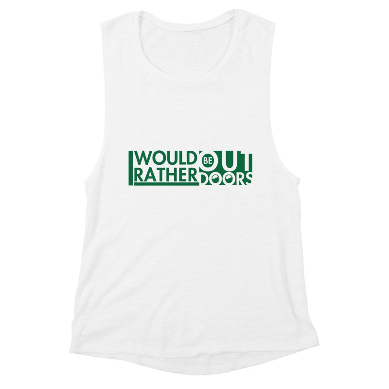 I Would Rather be Outdoors Women's Tank by thinkinsidethebox's Artist Shop