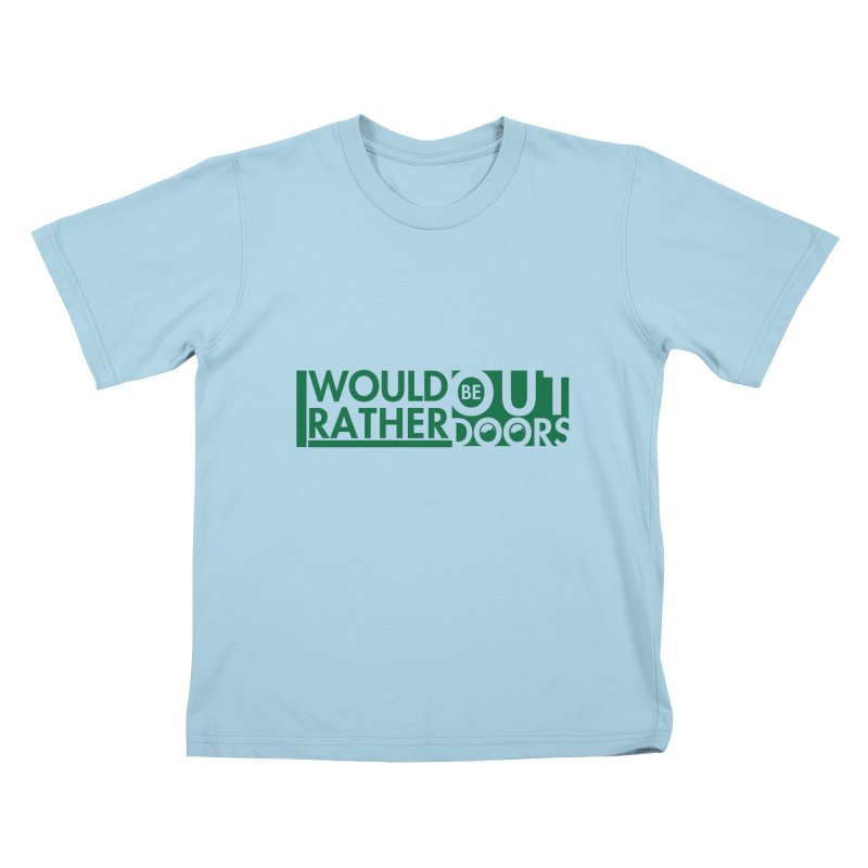 I Would Rather be Outdoors Kids T-Shirt by thinkinsidethebox's Artist Shop
