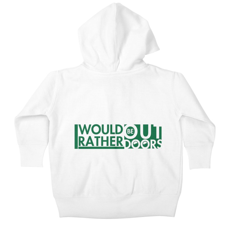 I Would Rather be Outdoors Kids Baby Zip-Up Hoody by thinkinsidethebox's Artist Shop
