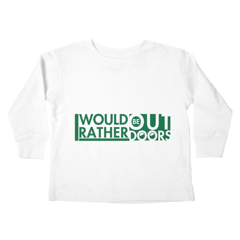 I Would Rather be Outdoors Kids Toddler Longsleeve T-Shirt by thinkinsidethebox's Artist Shop