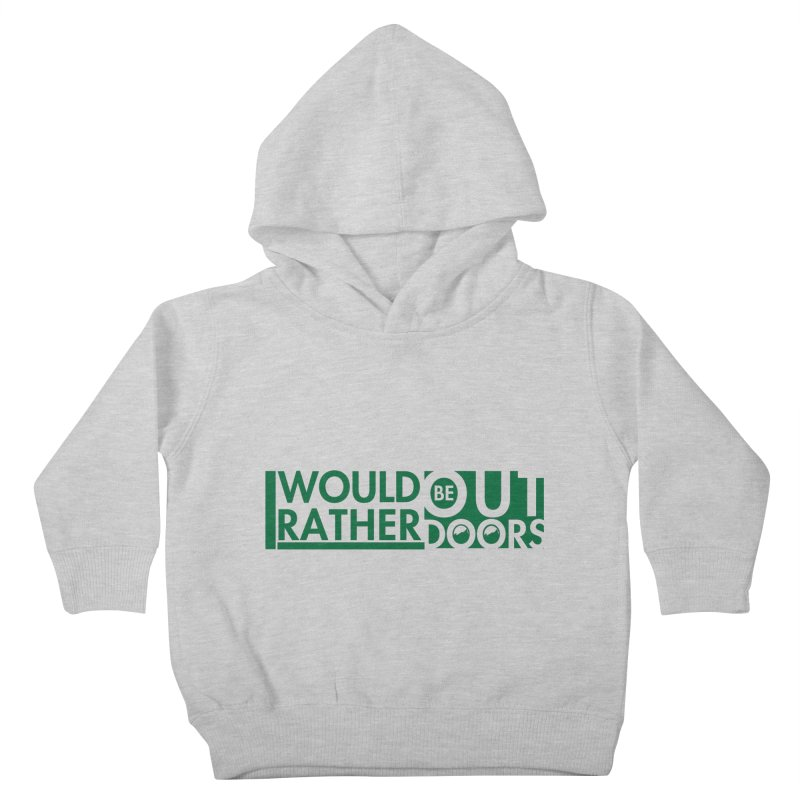 I Would Rather be Outdoors Kids Toddler Pullover Hoody by thinkinsidethebox's Artist Shop