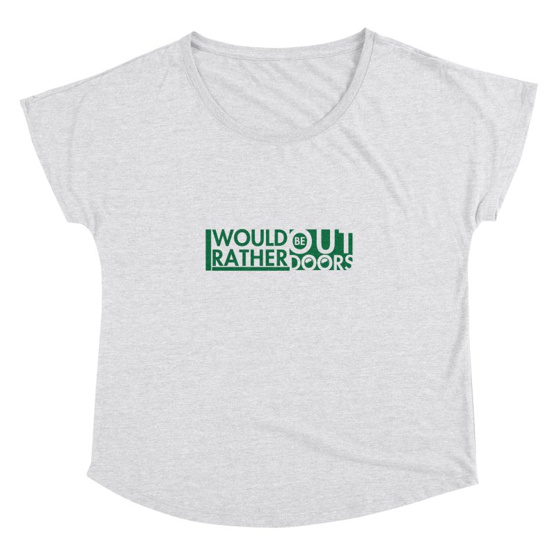 I Would Rather be Outdoors Women's Dolman Scoop Neck by thinkinsidethebox's Artist Shop