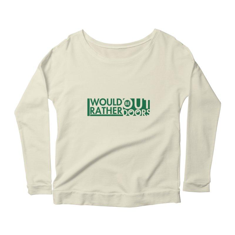 I Would Rather be Outdoors Women's Scoop Neck Longsleeve T-Shirt by thinkinsidethebox's Artist Shop