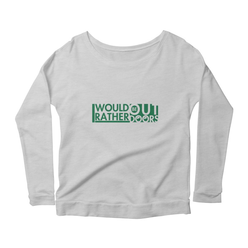I Would Rather be Outdoors Women's Scoop Neck Longsleeve T-Shirt by thinkinsidethebox's Artist Shop