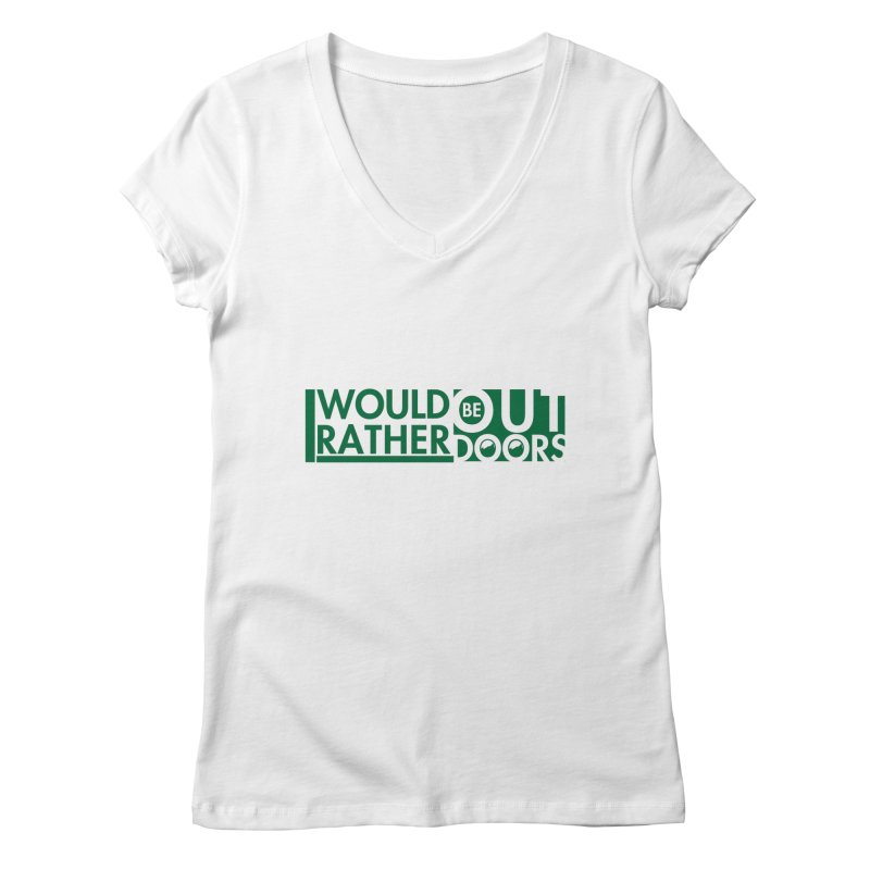 I Would Rather be Outdoors Women's Regular V-Neck by thinkinsidethebox's Artist Shop