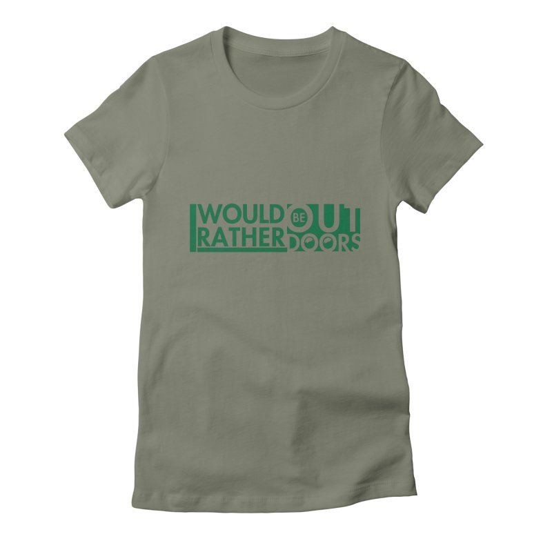 I Would Rather be Outdoors Women's Fitted T-Shirt by thinkinsidethebox's Artist Shop