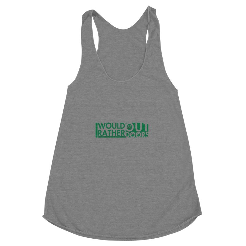 I Would Rather be Outdoors Women's Racerback Triblend Tank by thinkinsidethebox's Artist Shop