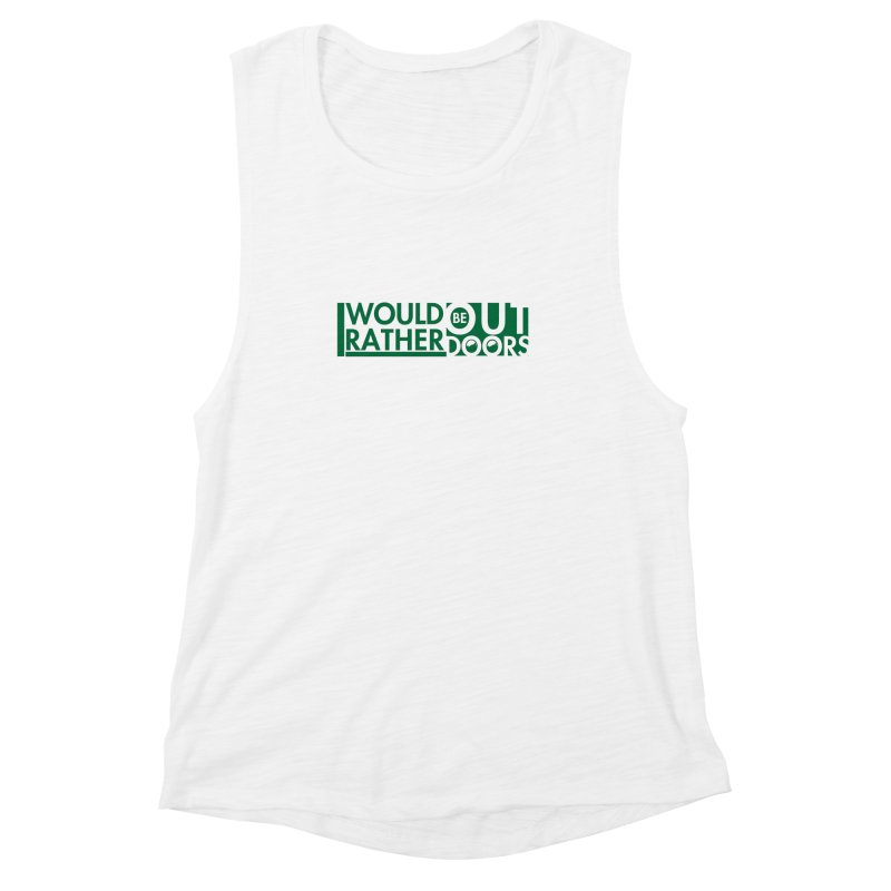 I Would Rather be Outdoors Women's Muscle Tank by thinkinsidethebox's Artist Shop