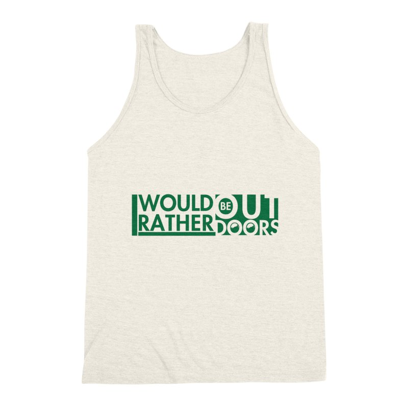 I Would Rather be Outdoors Men's Triblend Tank by thinkinsidethebox's Artist Shop