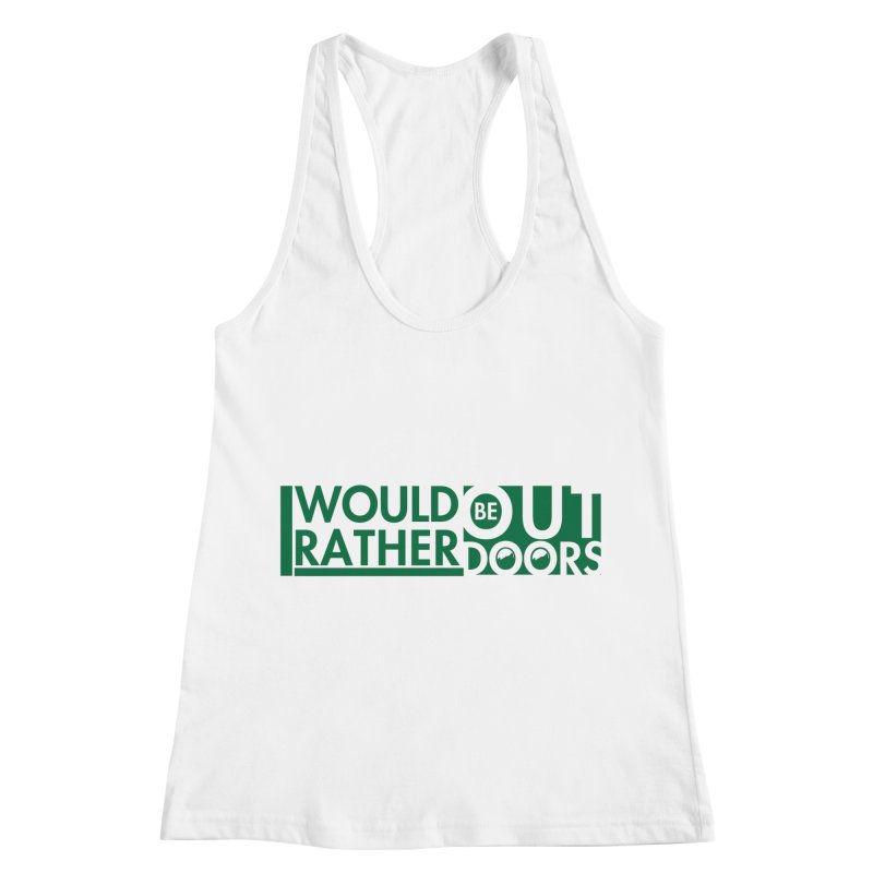 I Would Rather be Outdoors Women's Racerback Tank by thinkinsidethebox's Artist Shop