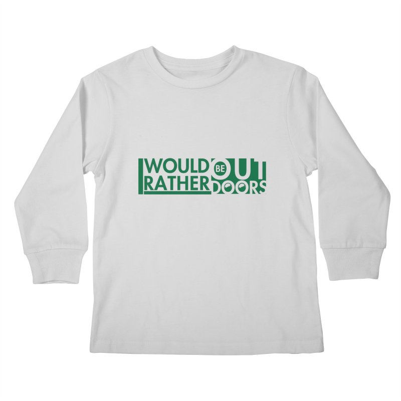 I Would Rather be Outdoors Kids Longsleeve T-Shirt by thinkinsidethebox's Artist Shop