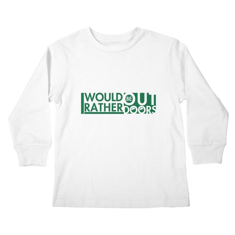 I Would Rather be Outdoors Kids Longsleeve T-Shirt by thinkinsidethebox's Artist Shop