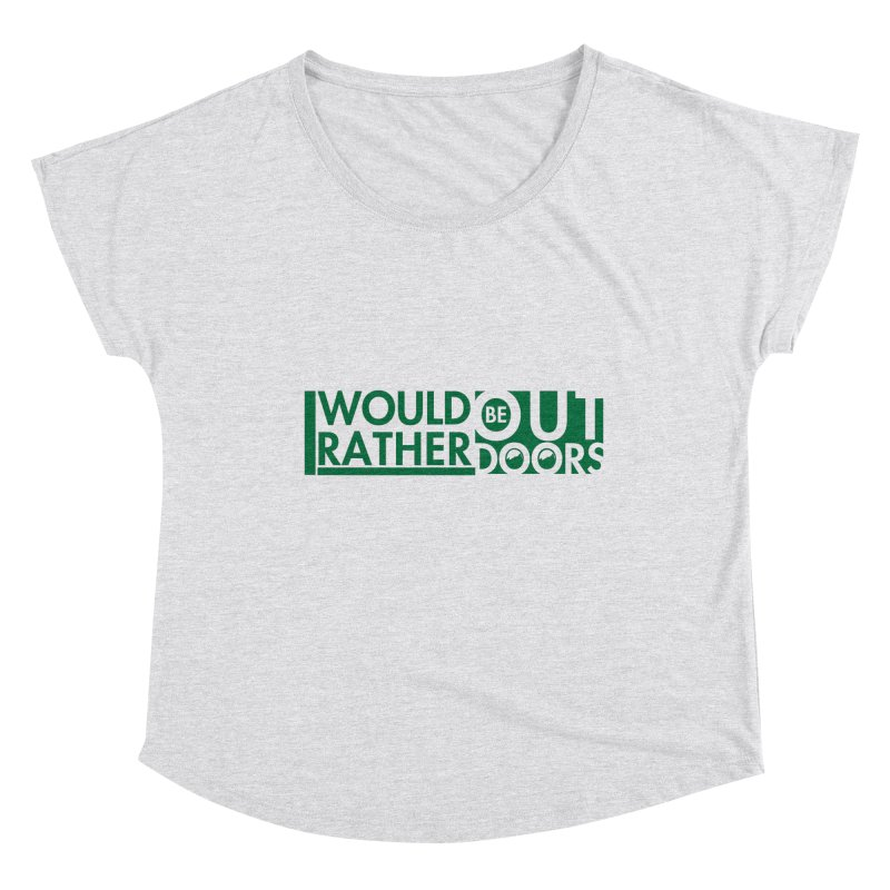 I Would Rather be Outdoors Women's Scoop Neck by thinkinsidethebox's Artist Shop