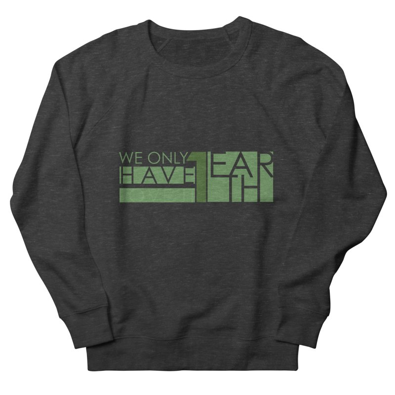 We Only Have 1 Earth Women's Sweatshirt by thinkinsidethebox's Artist Shop