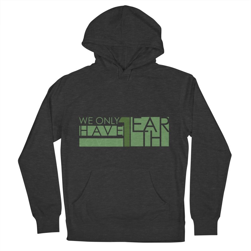 We Only Have 1 Earth Women's French Terry Pullover Hoody by thinkinsidethebox's Artist Shop