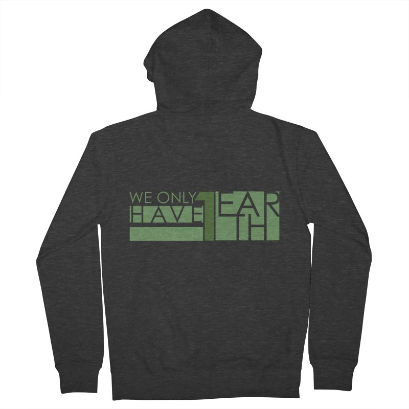 We Only Have 1 Earth Women's French Terry Zip-Up Hoody by thinkinsidethebox's Artist Shop