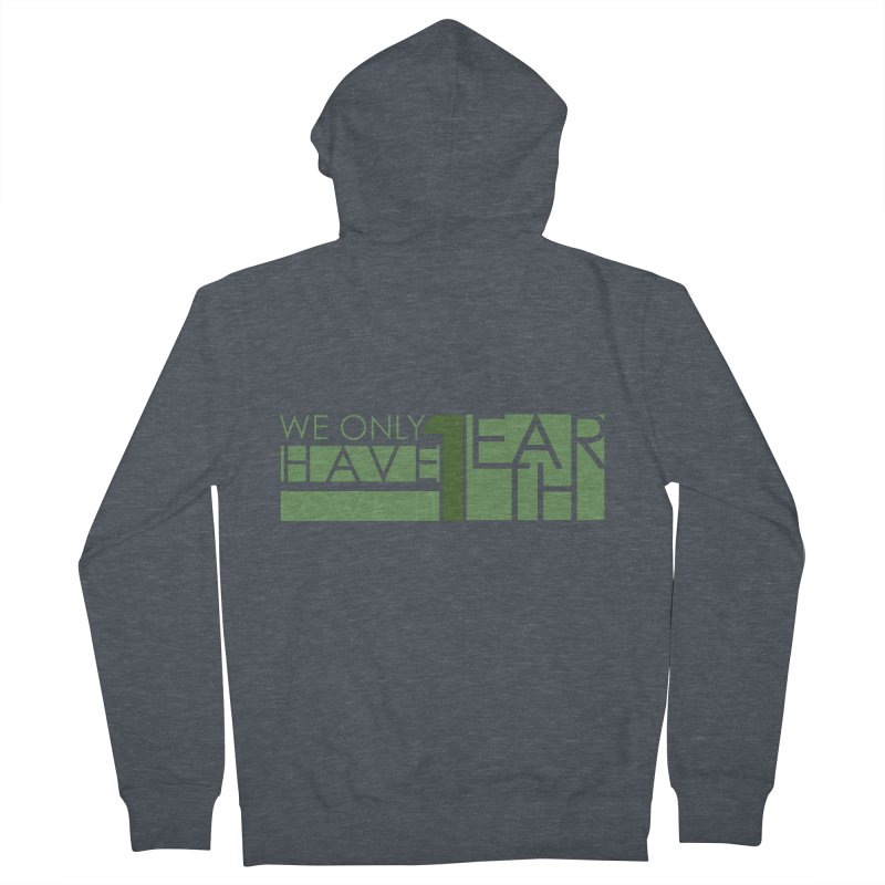 We Only Have 1 Earth Men's French Terry Zip-Up Hoody by thinkinsidethebox's Artist Shop