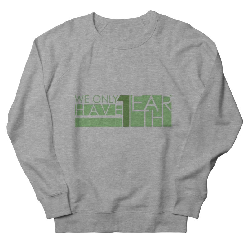 We Only Have 1 Earth Women's French Terry Sweatshirt by thinkinsidethebox's Artist Shop