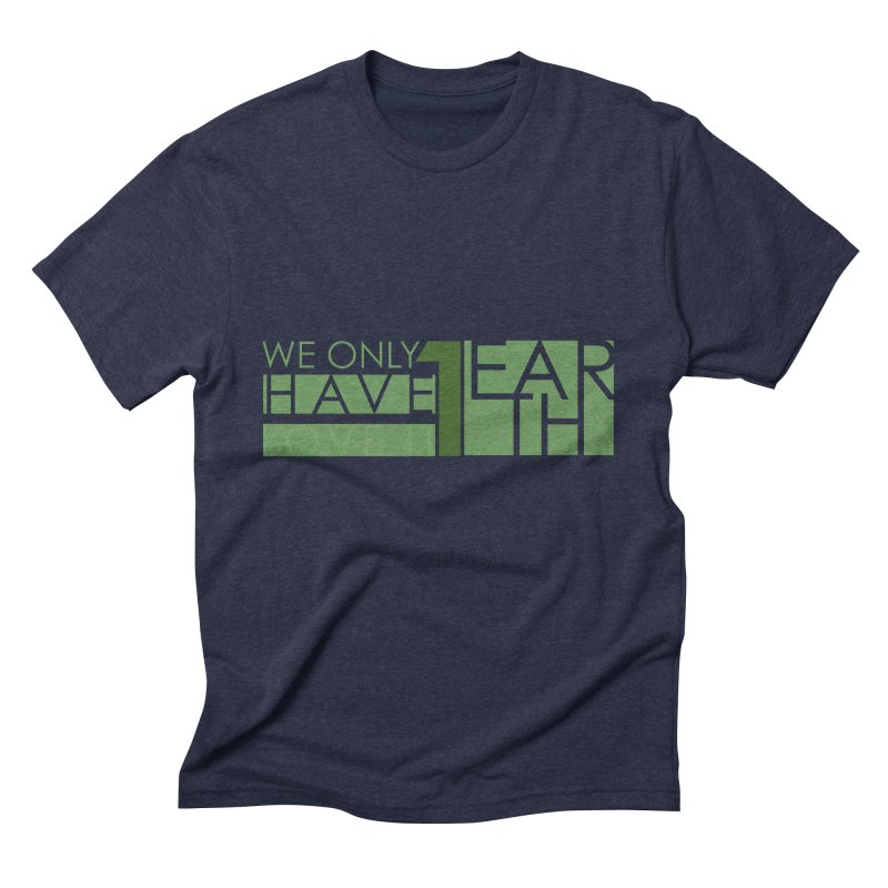 We Only Have 1 Earth Men's Triblend T-Shirt by thinkinsidethebox's Artist Shop