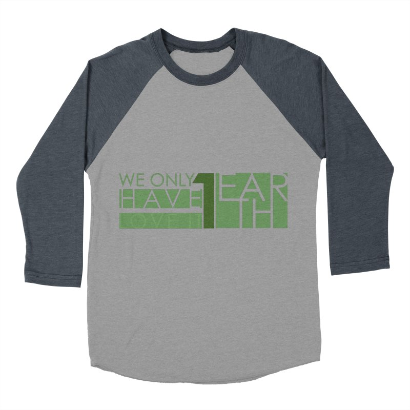 We Only Have 1 Earth Men's Baseball Triblend Longsleeve T-Shirt by thinkinsidethebox's Artist Shop